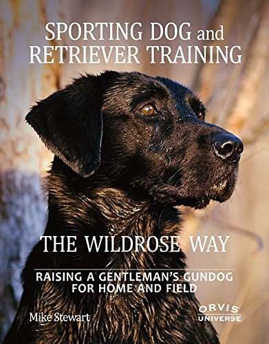 Orvis Sporting Dog And Retriever Training The Wildrose Way ()