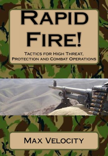 Rapid Fire! Tactics for High Threat, Protection and Combat Operations by [Velocity, Max ]