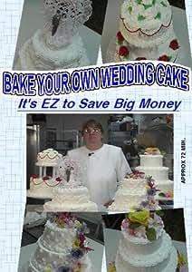 Bake Your Own Wedding Cake - It's EZ to Save Big Money
