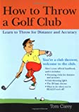 img - for How to Throw a Golf Club: Learn to Throw for Distance and Accuracy book / textbook / text book