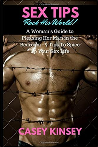 Sex Tips Rock His World A Womans Guide To Pleasing Her