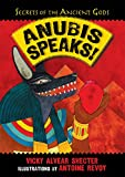 Anubis Speaks!: A Guide to the Afterlife by the Egyptian God of the Dead (Secrets of the Ancient Gods)