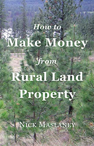 How to Make Money from Rural Land Property: A How to Guide to Generate Monthly Income Finding Profitable Rural Residenti