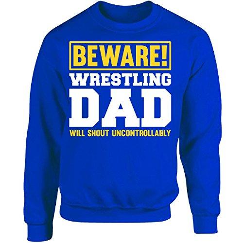 Esparosa Will Shout Uncontrollably Wrestling Dad - Adult Sweatshirt 2XL Royal by Esparosa