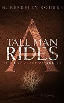 A Tall Man Rides (The Hendershot Series Book 1) by [Rourke, H. Berkeley]
