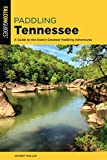 Paddling Tennessee: A Guide to the State's Greatest Paddling Adventures (Paddling Series)