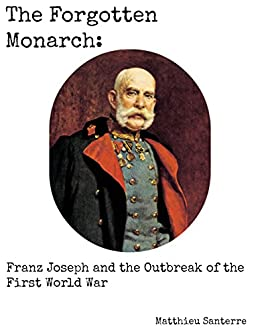 Amazon the forgotten monarch franz joseph and the outbreak the forgotten monarch franz joseph and the outbreak of the first world war by fandeluxe Epub