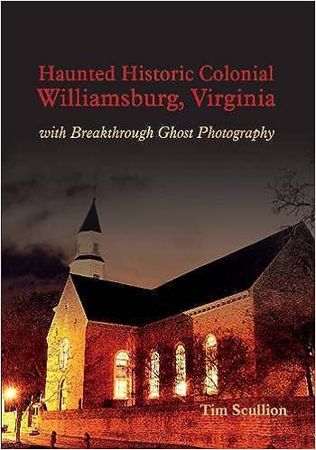 757cc885c6c Haunted Historic Colonial Williamsburg Virginia  with Breakthrough Ghost  Photography  Tim Scullion  9780764350603  Amazon.com  Books