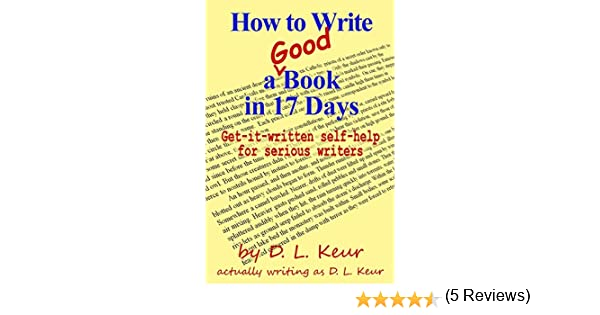 How to Write a Good Book in 17 Days: Get-it-written self-help for ...
