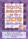 Sexual Identity on the Job, Alan L. Ellis and Ellen D. Riggle, 1560247606