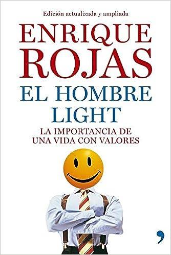 El hombre light: La importancia de una vida con valores Vivir Mejor: Amazon.es: Enrique Rojas: Libros