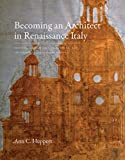 Becoming an Architect in Renaissance Italy : Art, Science, and the Career of Baldassarre Peruzzi, Huppert, Ann C., 0300203950