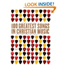 100 Greatest Songs in Christian Music: The Stories Behind the Music that Changed Our Lives Forever