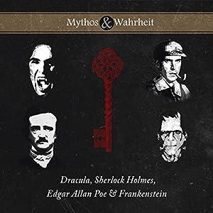Mythos & Wahrheit: Dracula, Sherlock Holmes, Edgar Allan Poe & Frankenstein Hörbuch