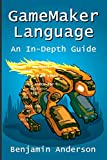 GameMaker Language: An InDepth Guide [Soft Cover]