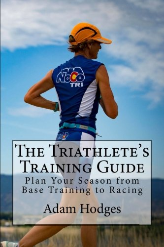 Base Training Running - The Triathlete's Training Guide: Plan Your Season from Base Training to Racing