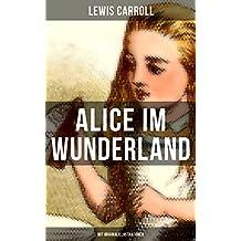 Alice im Wunderland (Mit Originalillustrationen): Der beliebte Kinderklassiker: Alices Abenteuer im Wunderland (German Edition)