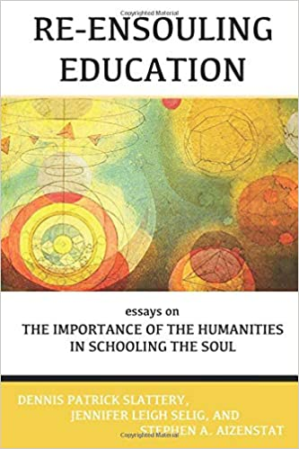 amazoncom re ensouling education essays on the importance of the  amazoncom re ensouling education essays on the importance of the  humanities in schooling the soul  jennifer leigh selig  dennis patrick