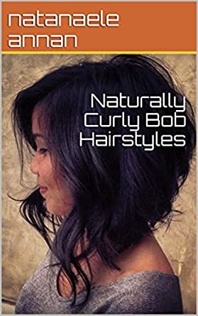 Naturally Curly Bob Hairstyles Kindle Edition By Natanaele Annan