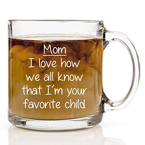 HUHG Mom, I Love How We All Know That I'm Your Favorite Child - Funny Coffee Mug 13 oz Clear Glass Gift - Unusual Christmas Gift