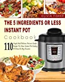 img - for Instant Pot Cookbook: The 5 Ingredients or Less Instant Pot Cookbook- 110 Simple And Delicious Pressure Cooker Recipes For Your Instant Pot Cooking At ... Pot) (Easy and Delicious Instant Pot Cooking) book / textbook / text book