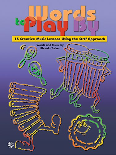 Words To Play By: 15 Creative Music Lessons Using The Orff Approach