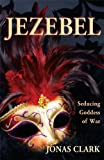 Jezebel, Seducing Goddess of War, Jonas A. Clark, 1886885044