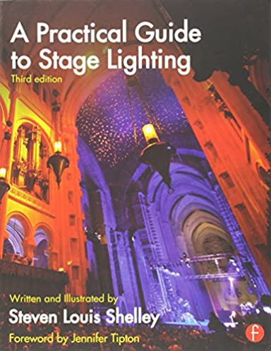 A Practical Guide to Stage Lighting 3rd Edition & A Practical Guide to Stage Lighting: Steven Louis Shelley ...