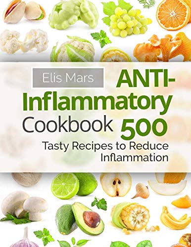 Anti-Inflammatory Cookbook: 500 Tasty Recipes to Reduce Inflammation (Best Gout Diet Cookbook)