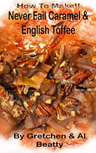 How To Make!! Never Fail Caramel and English Toffee by [Beatty, Gretchen, Beatty, Al]