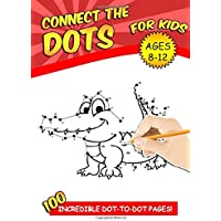 Connect The Dots For Kids Ages 8-12: 100 Challenging and Fun Dot to Dot Puzzles Workbook Filled With Connect the Dots Pages For Kids, Preschoolers, Toddlers, Boys And Girls!