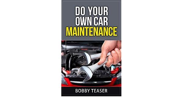Do Your Own Car Maintenance (Do Your Own Series Book 1), Bobby Teaser, eBook - Amazon.com