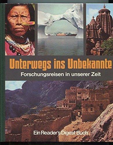 Unterwegs ins Unbekannte. Forschungsreisen in unserer Zeit. Ein Reader's-Digest-Buch.