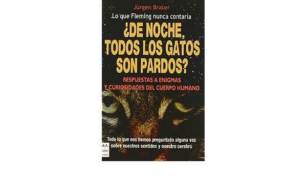De noche, todos los gatos son pardos? / In the Night, are all the Cats Black?: Respuestas a Enigmas Y Curiosidades Del Cuerpo Humano / Answers to ... of the ...