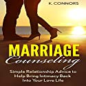 Marriage Counseling: Simple Relationship Advice to Help Bring Intimacy Back into Your Love Life Audiobook by K. Connors Narrated by Stephen Strader