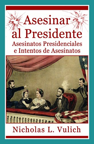 Asesinar Al Presidente. Asesinatos Presidenciales E Intentos De Asesinatos (Spanish Edition) by [