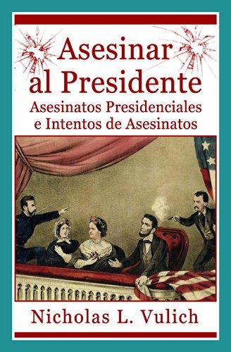 Asesinar Al Presidente. Asesinatos Presidenciales E Intentos De Asesinatos (Spanish Edition) by [