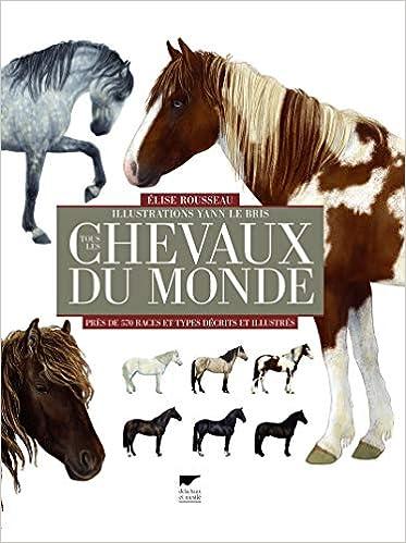 Amazon Fr Tous Les Chevaux Du Monde Pres De 570 Races Et