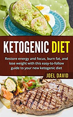 Ketogenic Diet: Restore Energy and Focus, Burn Fat, and Lose Weight with This Easy-to-Follow Guide to Your New Ketogenic Diet (Weight Loss, Low Carb, Keto Lifestyle, Ketogenic Diet For Beginners)