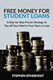 Free Money for Student Loans:: A Step-by-Step Proven Strategy to Pay off Your Debt in Four Years or Less