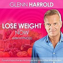 Lose Weight Now Speech by Glenn Harrold Narrated by Glenn Harrold