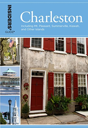 Insiders' Guide® to Charleston: Including Mt. Pleasant, Summerville, Kiawah, and Other Islands (Insiders' Guide Series) (A Tour Of C C In Depth Series)