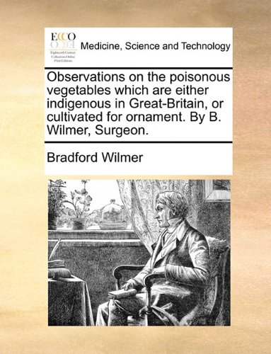 Observations on the poisonous vegetables which are either indigenous in Great-Britain, or cultivated for ornament. By B. Wilmer, Surgeon. - Bradford Edition Ornaments