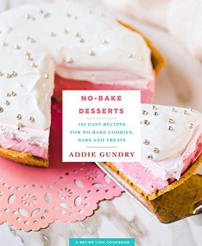 No-Bake Desserts: 103 Easy Recipes for No-Bake Cookies, Bars, and Treats (RecipeLion)