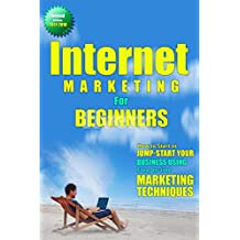 Internet Marketing For Beginners:How To Start or Jumpstart Your Business Using Free Online Marketing Techniques