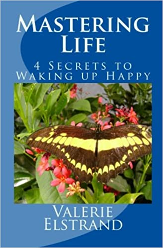 Mastering Life: 4 Secrets to Waking up Happy: Volume 1