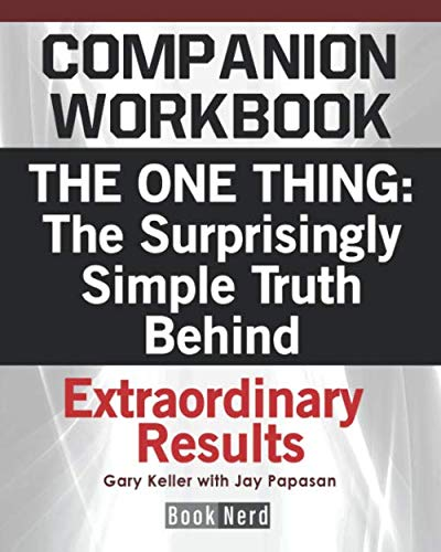 Companion Workbook: The One Thing: The Surprisingly Simple Truth Behind Extraordinary Results