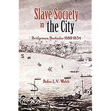 Slave Society in the City: Bridgetown, Barbados 1680-1834