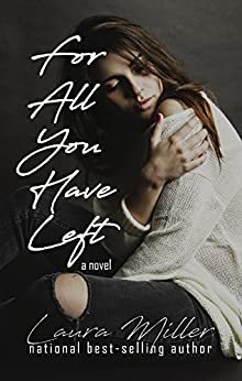 For All You Have Left by [Miller, Laura]