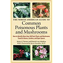 The North American Guide to Common Poisonous Plants and Mushrooms: How to Identify More than 200 Toxic Plants Found in Homes, Gardens, and Open Spaces